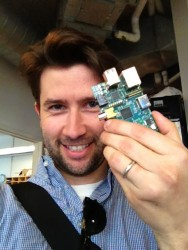 A selfie with my first  Raspberry Pi taken in May of 2012.