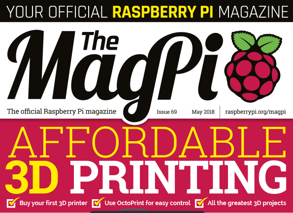 MagPi 69: affordable 3D printing with a Raspberry Pi