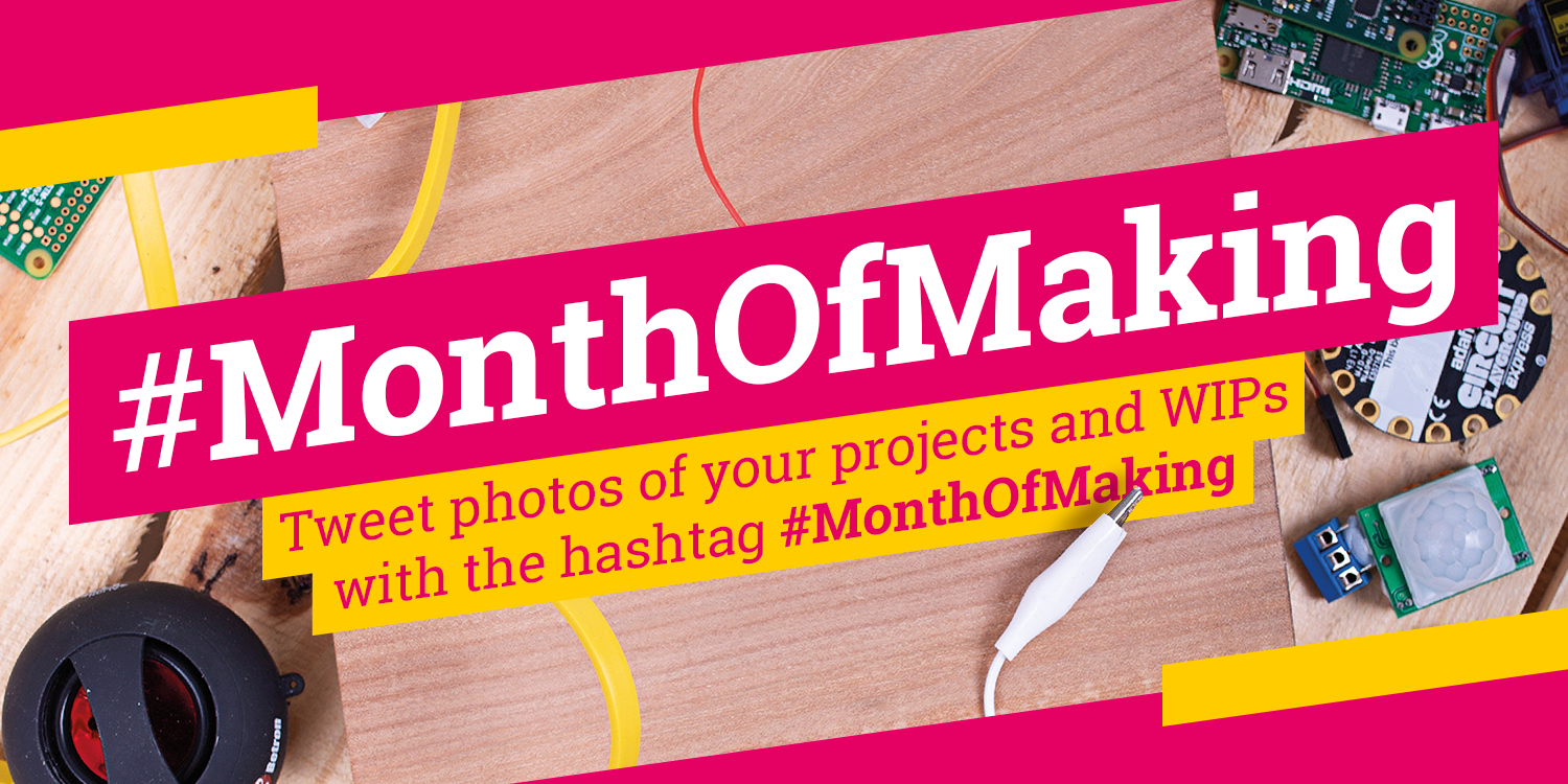 Get making in March with #MonthOfMaking | MagPi issue 79