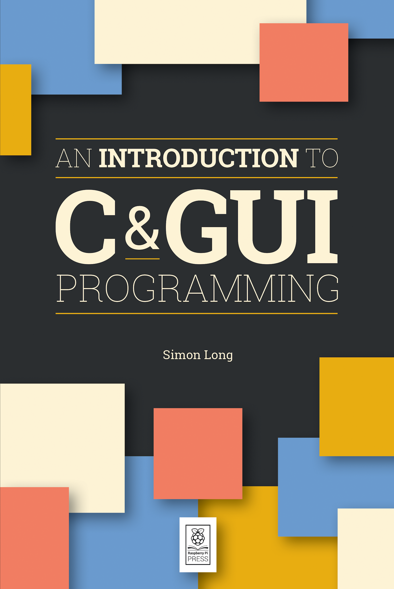 An Introduction to C & GUI Programming – the new book from Raspberry Pi Press