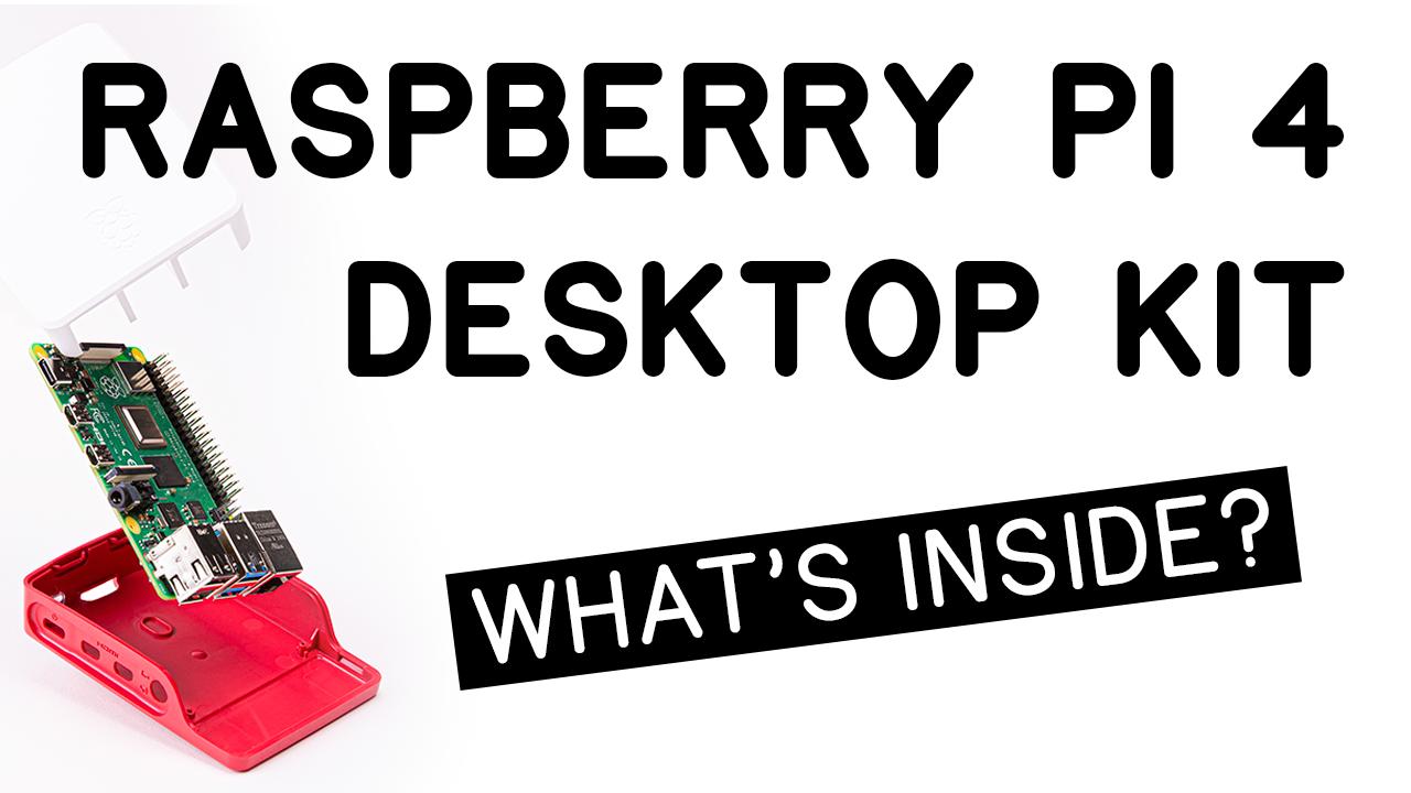 What's inside the Raspberry Pi 4 Desktop Kit? - Raspberry Pi